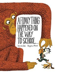 A Funny Thing Happened on the Way to School... by Benjamin Chaud