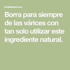 Borra para siempre de las várices con tan solo utilizar este ingrediente natural.