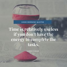 Good morning Time is relatively useless if you don't have the energy to complete the tasks. Good Morning Images, Good Morning Time, Good Morning Wishes, Love Images, Motivational Good Morning Quotes, Most Famous Quotes, Hustle Quotes, Time Quotes, Messages