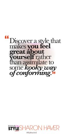 Discover a style that makes you feel great about yourself rather than assimilate to some kooky way of conforming. Subscribe to the daily #styleword here: http://www.focusonstyle.com/styleword/ #quotes #styletips
