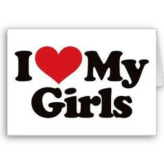 I love my daughters more than they will ever know.!!!