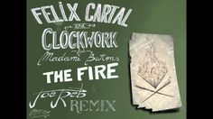 Felix Cartal & Clockwork ft Madame Buttons - The Fire  *Joe Reb Remix*