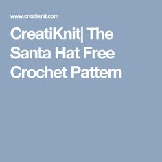 CreatiKnit  The Santa Hat Free Crochet Pattern