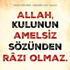 ALLAH(C.C), KULUNUN AMELSİZ SÖZÜNDEN RÂZI OLMAZ.  #hzebubekir #hzebubekirra #islam #sözler #kul #insan #amel #söz #ilmisuffa