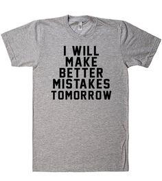 i will make better mistakes tomorrow t shirt – Shirtoopia
