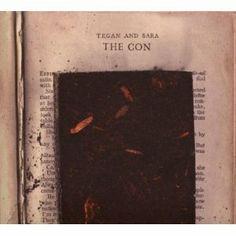 The Con/ Tegan & Sara (good for sad times, a needy but excellent album)