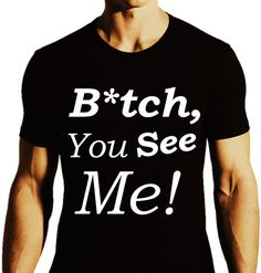 Hey, I found this really awesome Etsy listing at https://www.etsy.com/listing/202282119/bitch-you-see-mefunny-gay-humor-t-shirt