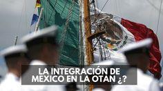 La integración de México en la OTAN es una gran posibilidad