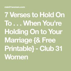 7 Verses to Hold On To . . . When You're Holding On to Your Marriage {& Free Printable} - Club 31 Women