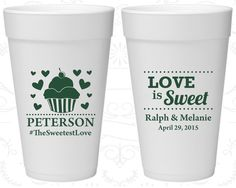 Love is Sweet Wedding, The Sweetest Love, Promotional Foam Drinking Cups, Cup Cake, Love Wedding, Styrofoam Cups (587)