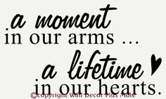 Wall Decor Plus More - A Moment in our Arms... a Lifetime in our Hearts Memory Saying 12x21, $14.00 (http://www.walldecorplusmore.com/a-moment-in-our-arms-a-lifetime-in-our-hearts-memory-saying-12x21/)