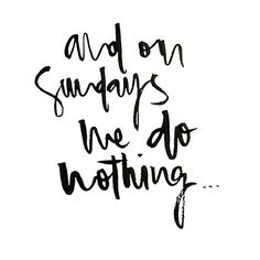 and on Sundays we do nothing...