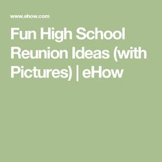 Fun High School Reunion Ideas (with Pictures) | eHow