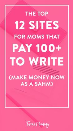 12 Sites for Moms That Pay $100+ to Write (Make Money Now as a Stay-at-Home Mom)
