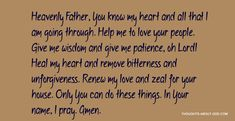 Heavenly Father, You know my heart and all that I am going through. Help me to love your people. Give me wisdom and give me patience, oh Lord! Heal my heart and remove bitterness and unforgiveness. Renew my love and zeal for your house. Only You can do these things. In Your name, I pray. Amen.