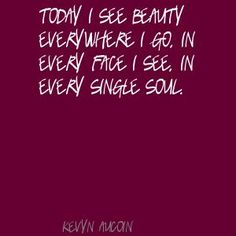 Kevyn Aucoin Today I see beauty everywhere I go, in Quote
