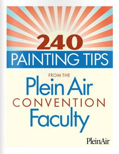 Some Awesome Advice for Plein Air Painting!