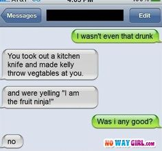 A ninja, you are not. Best 'I wasn't that drunk' texts. Funny Shit, Funny Drunk Texts, Drunk Humor, The Funny, Funny Stuff, Funny Things, Random Stuff, Hilarious Texts, Funny Pics
