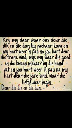 Deur dik en dun. Hoop _ Liefde _ Gedig _ Afrikaans Mama Quotes, Lyric Quotes, Life Quotes, Love Quotes Photos, Great Quotes, Love Words, Beautiful Words, Afrikaanse Quotes, Relationship Quotes