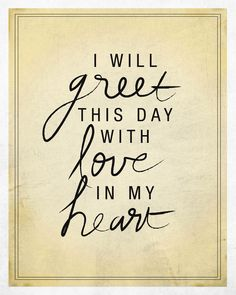 I will greet this day with love in my heart - The Scroll Marked II, The Greatest Salesman in the World (Og Mandino) Og Mandino's books are all so well written that they are very hard to put down. Sign Quotes, Me Quotes, Og Mandino Quotes, World Quotes, Word Of Advice, Pretty Quotes, Empowering Quotes, Note To Self, Quotable Quotes