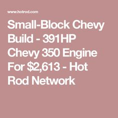 Small-Block Chevy Build - 391HP Chevy 350 Engine For $2,613 - Hot Rod Network