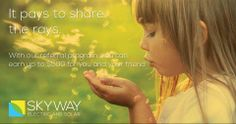 It pays to share the rays. For more information contact info@skyway-es.com today!