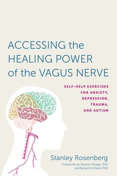 Free eBook Accessing the Healing Power of the Vagus Nerve: Self-Help Exercises for Anxiety, Depression, Trauma, and Autism Author Stanley Rosenberg Breath Of Fire, Nerf Vague, Massage, Craniosacral Therapy, Cranial Nerves, What To Read, Free Reading, Self Help, Book Lovers