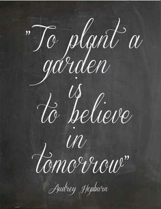 I think of this quote so often when gardening :)