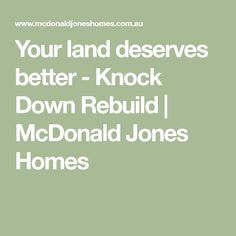 Your land deserves better - Knock Down Rebuild Mcdonald Jones Homes, Deserve Better, New Home Designs, Design Consultant, Talking To You, First Names, Say Hello, Knock Knock, The Neighbourhood