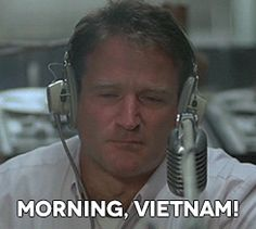 Good Morning Vietnam! It's 0600 and what does the O stand for? Oh My God, it's early!