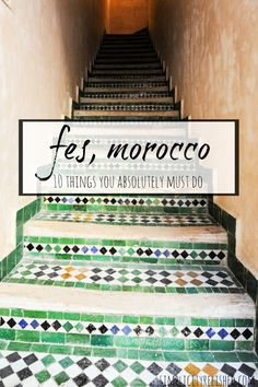A bucket list for travelers who are heading to Fes (aka Fez) for the first time! | Fes, Morocco: 10 Things You Absolutely Have To Do