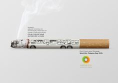 In Brazil around 15 people die on an hourly basis due to cigarette-related issues. It's as if you set a bus on fire every four hours. Don't burn your