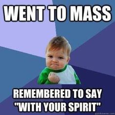 "My priest requests the Vatican council consider ""And also with your spirit"" since that's what he hears every time!"
