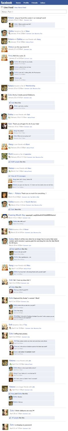 Avatar Facebook Water Part 1 by *Golden-Flute THESE ARE SO FUNNY! It goes through the whole series. Totally worth it.