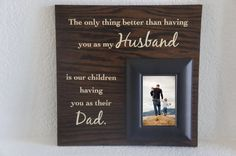 The only thing better than having you as my Husband is our children having you as their Dad. Diy Father's Day Crafts, Father's Day Diy, Fathers Day Crafts, Xmas Photo Frames, Picture Frames, Christmas Gifts For Husband, Gifts For Dad, Homemade Xmas Gifts, Diy Gifts