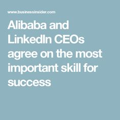 Alibaba and LinkedIn CEOs agree on the most important skill for success