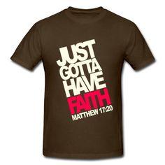 Just gotta Have Faith T-Shirt | Spreadshirt | ID: 8280941