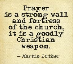 Prayer is a strong wall and fortress of the church; it is a goodly Christian weapon. ~ Martin Luther Prayer is a strong wall and fortress of the church; it is a goodly Christian weapon. Reformation Sunday, Reformation History, Protestant Reformation, Martin Luther Quotes, Martin Luther Reformation, Great Quotes, Inspirational Quotes, Prayer Ministry, Fervent Prayer