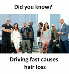 Do you know? Driving Fast Causes Hair Loss.