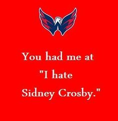 If anyone ever said this to me I would laugh. Because you cannot just hate Sidney Crosby. You have to hate the pens Caps Hockey, Flyers Hockey, Boston Bruins Hockey, Hockey Memes, Hockey Quotes, Hockey Players, Ice Hockey, Hockey Baby, Washington Capitals Hockey