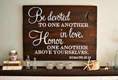 Be devoted to one another in love, honor one another above yourselves   custom sign by Aimee Weaver Designs