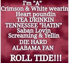 All except for the tea drinkin. Roll Tide Alabama, Alabama Crimson Tide, Crimson Tide Football, Sec Football, Alabama Football, Football Stuff, Football Season, Football Shirts, College Football
