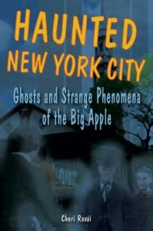 Haunted New York City: Ghosts And Strange Phenomena Of The Big Apple Book by Cheri Revai and Heather Adel Wiggins