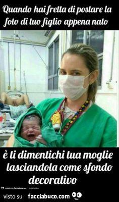 Quando hai fretta di postare la foto di tuo figlio appena nato e ti dimentichi tua moglie lasciandola come sfondo decorativo