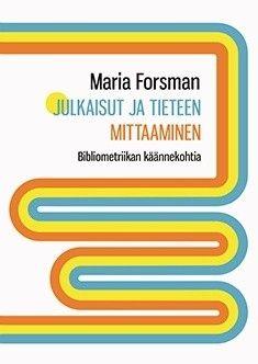 Julkaisut ja tieteen mittaaminen : bibliometriikan käännekohtia / Forsman, Maria, kirjoittaja.