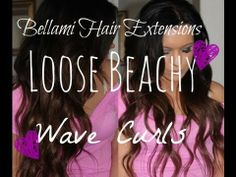 Tutorial | Loose Beachy Wave Curls (Using Bellami Hair Extensions) - YouTube