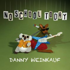 Coolest Kids' Albums of 2014: No School Today by Danny Weinkauf, formerly of They Might Be Giants