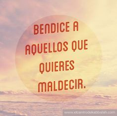 """Bendice a aquellos que quieres maldecir."" Kabbalah Reiki, Quotes, Inspiration, Te Quiero, Spirituality, Words, Thoughts, Studying, Forget"