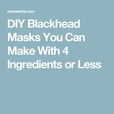 DIY Blackhead Masks You Can Make With 4 Ingredients or Less