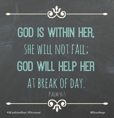 God is within her, she will not fall; God will help her at break of day. Psalm 46:5 https://www.facebook.com/moretobe